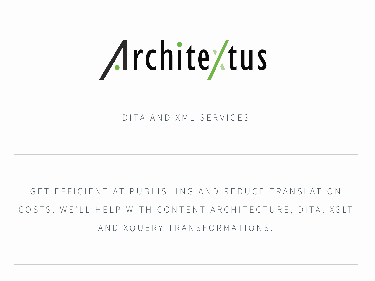 "logo of Architextus with the text: ""Get efficient at publishing and reduce translation costs. We will help with content architecture, dita, xslt and xquery transformations."