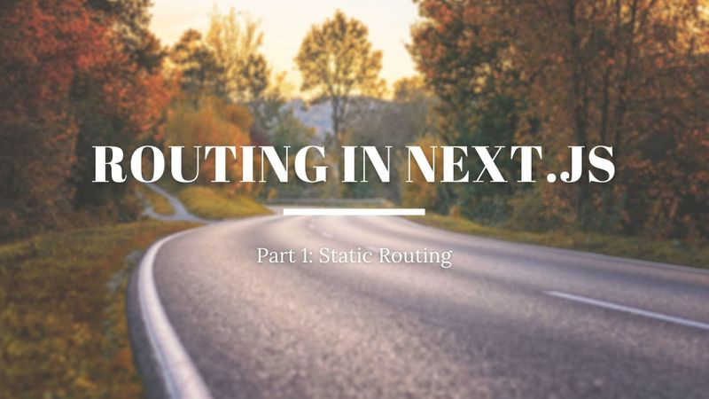 A Beginner's Guide to Static Routing in Next.js